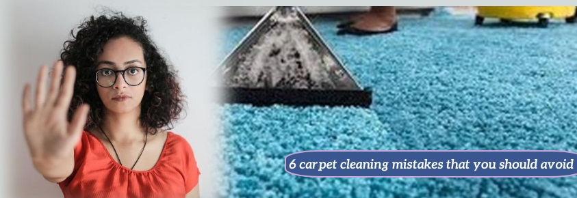 6 carpet cleaning mistakes that you should avoid