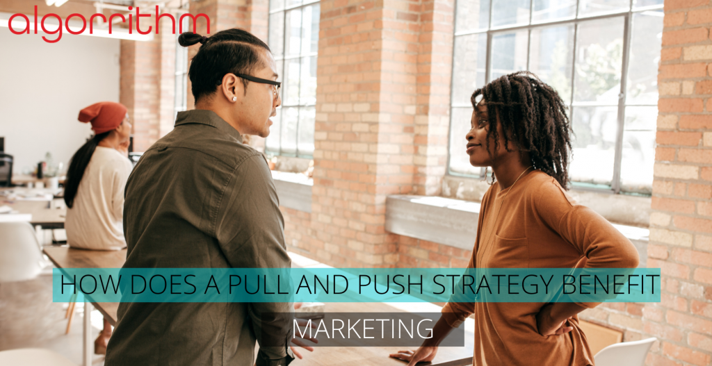 HOW DOES A PULL AND PUSH STRATEGY BENEFIT CREATIVE MARKETING